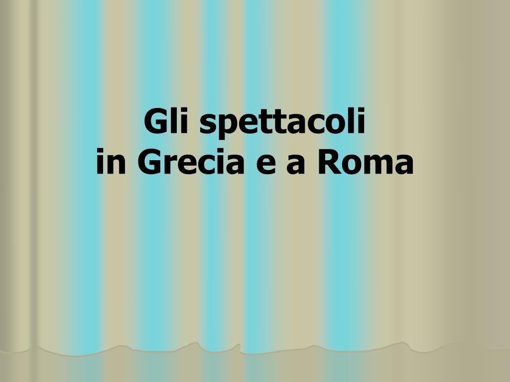 gli spettacoli in grecia e a roma l.
