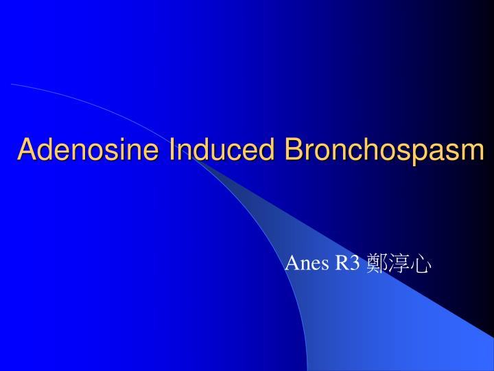 adenosine induced bronchospasm n.