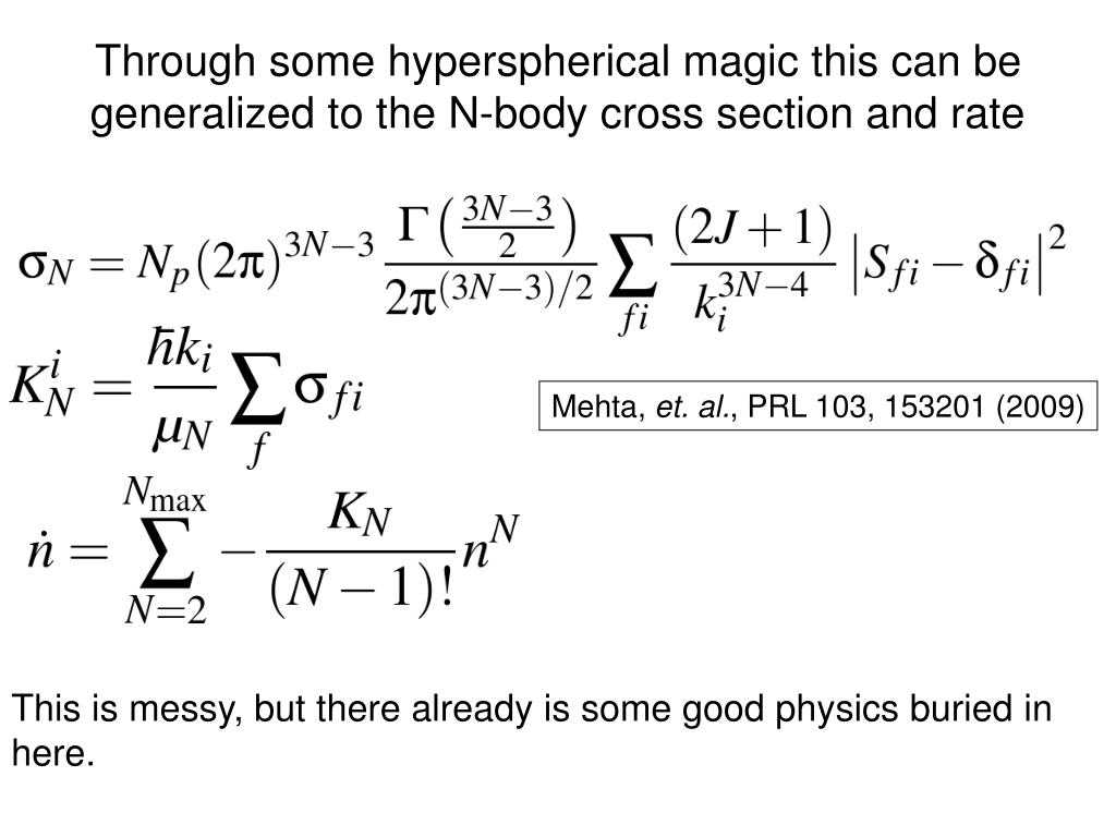 Through some hyperspherical magic this can be generalized to the N-body cross section and rate