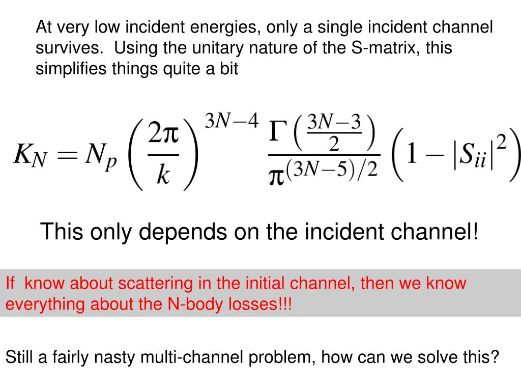 At very low incident energies, only a single incident channel survives.  Using the unitary nature of the S-matrix, this simplifies things quite a bit