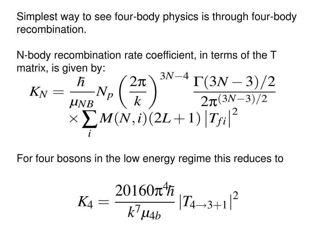 Simplest way to see four-body physics is through four-body recombination.