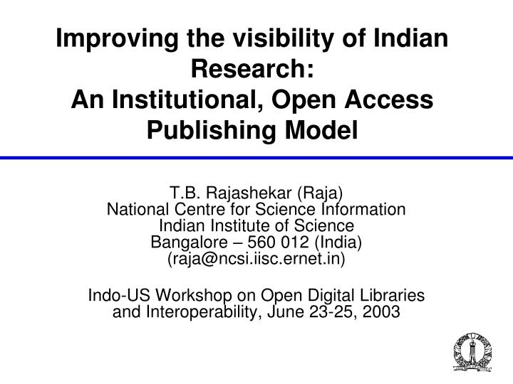 Improving the visibility of indian research an institutional open access publishing model