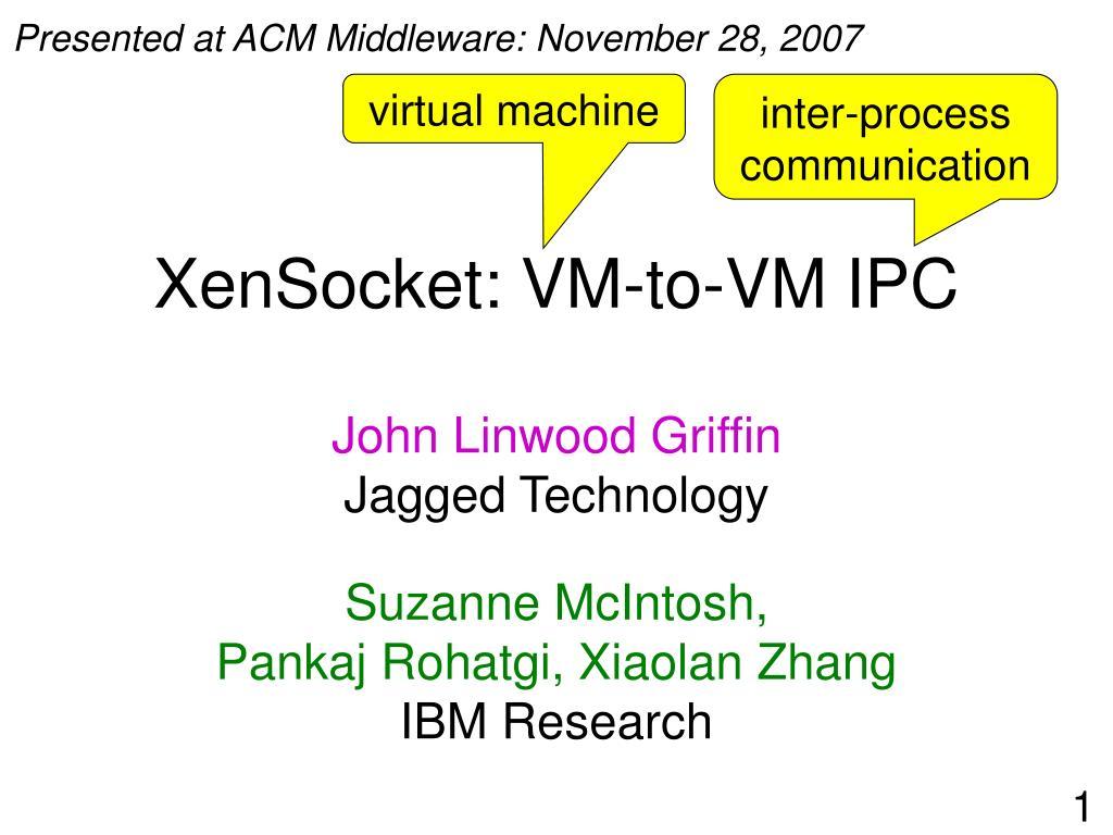 Presented at ACM Middleware: November 28, 2007