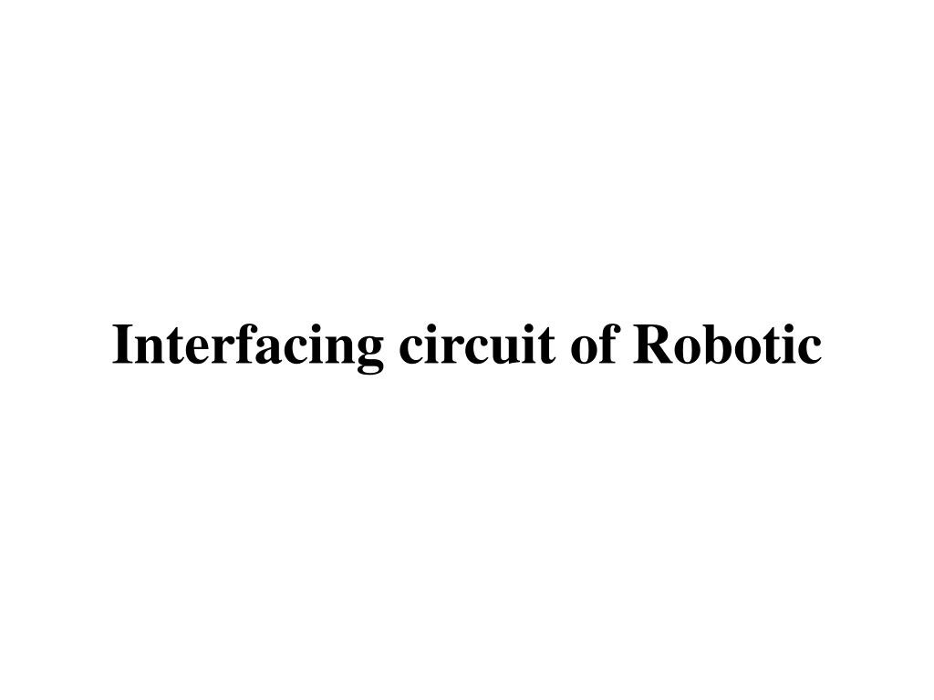 Interfacing circuit of Robotic