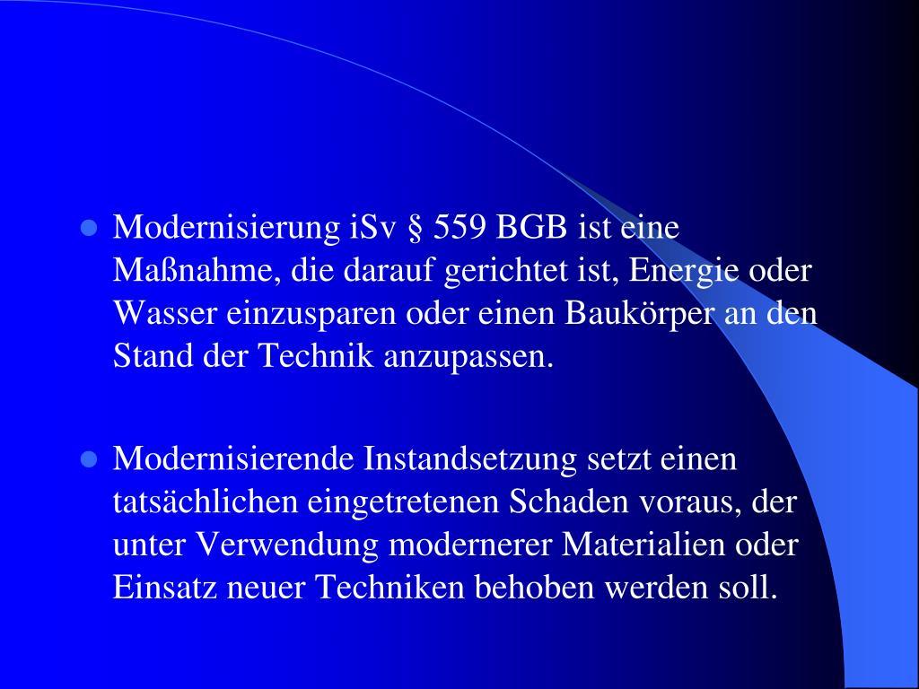 Modernisierung iSv § 559 BGB ist eine Maßnahme, die darauf gerichtet ist, Energie oder Wasser einzusparen oder einen Baukörper an den Stand der Technik anzupassen.