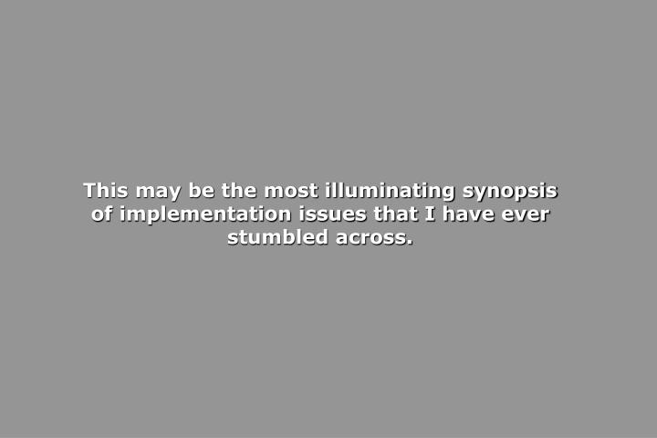 This may be the most illuminating synopsis of implementation issues that I have ever stumbled across.