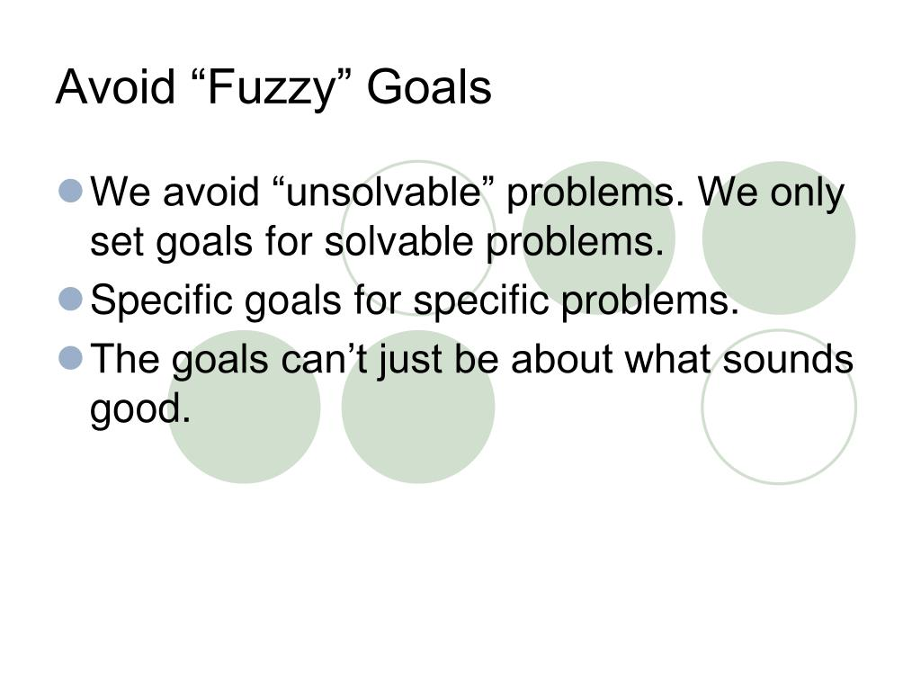 "Avoid ""Fuzzy"" Goals"