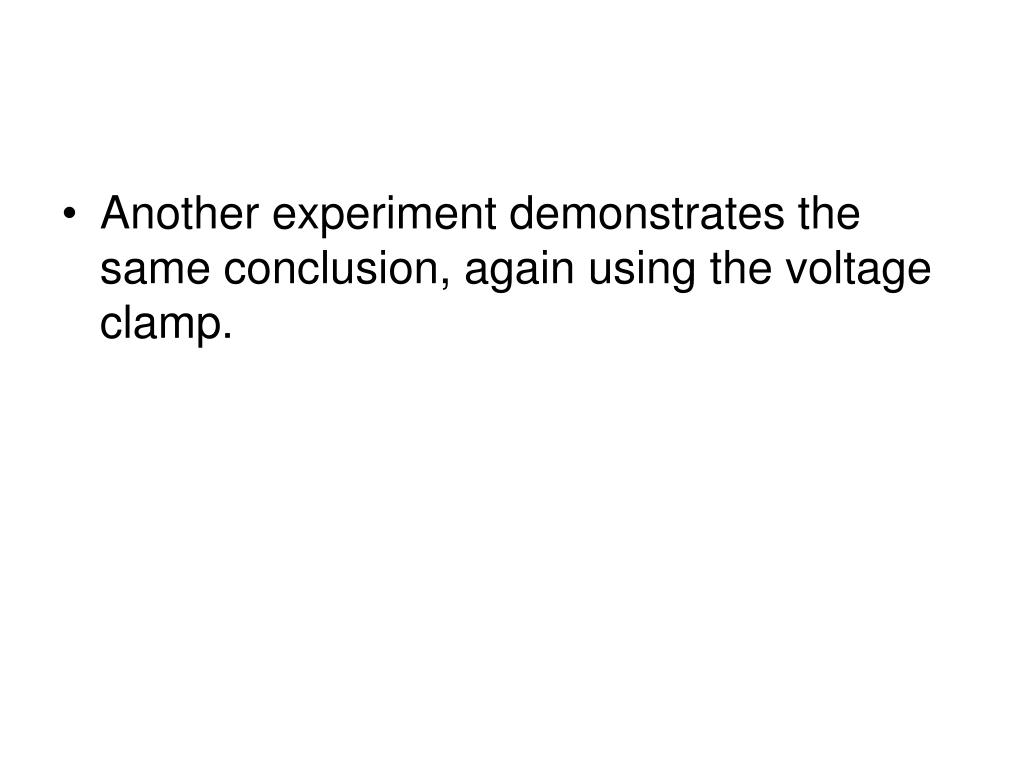 Another experiment demonstrates the same conclusion, again using the voltage clamp.