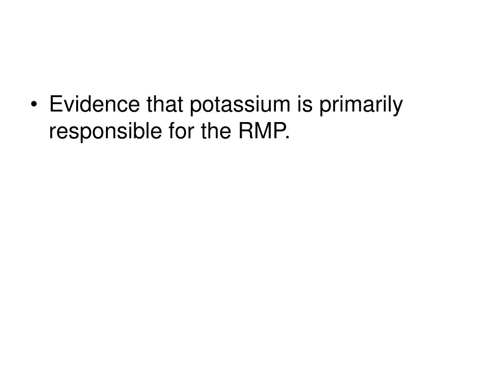 Evidence that potassium is primarily responsible for the RMP.