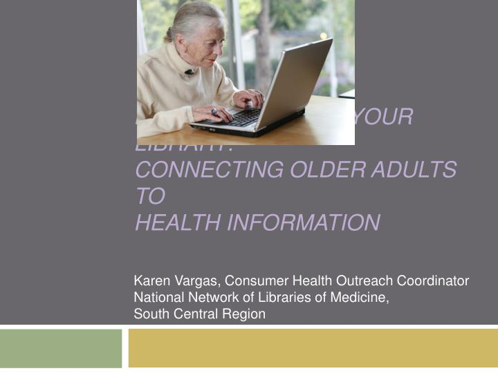 healthy aging at your library connecting older adults to health information n.