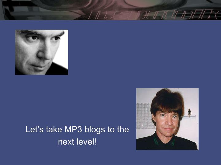 Let's take MP3 blogs to the
