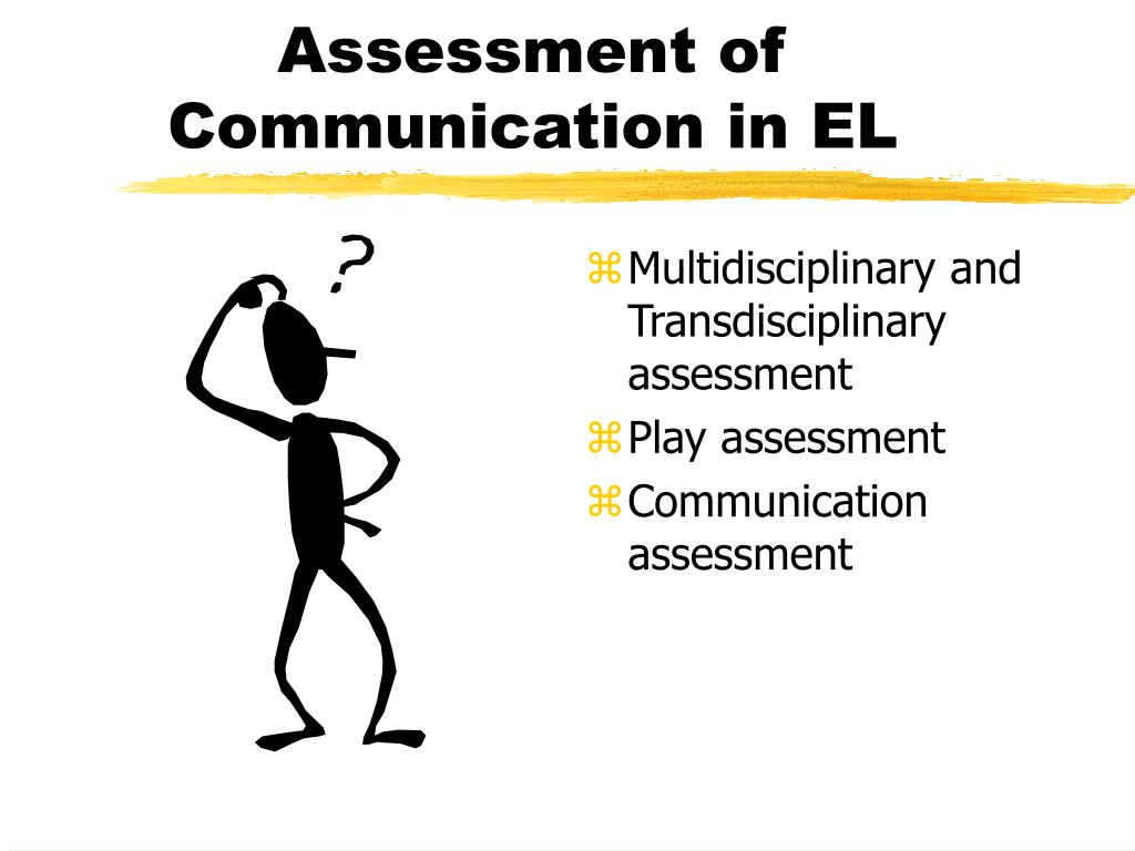 Assessment of Communication in EL