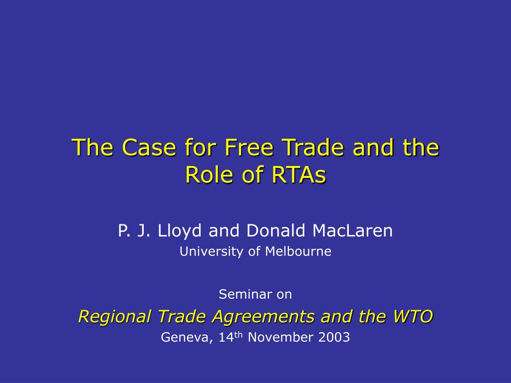 the case for free trade and the role of rtas l.