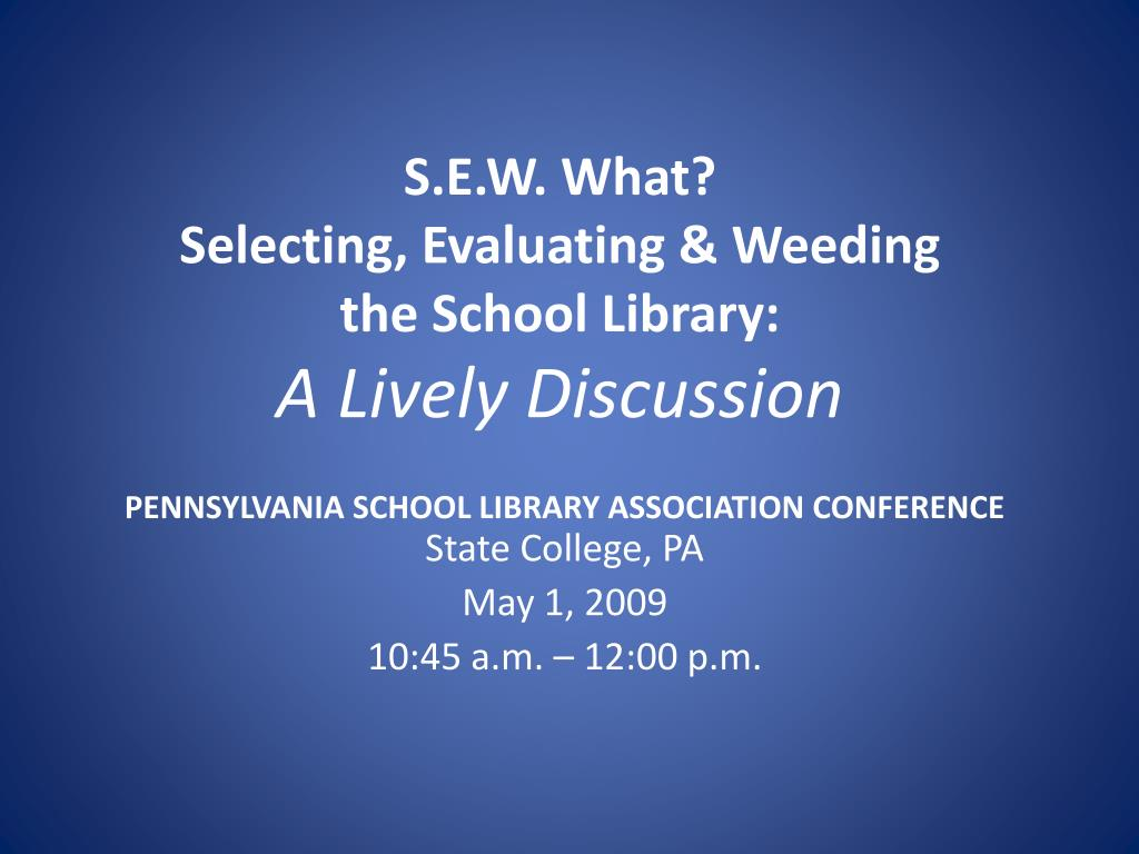 s e w what selecting evaluating weeding the school library a lively discussion l.