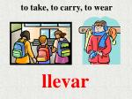 to take to carry to wear