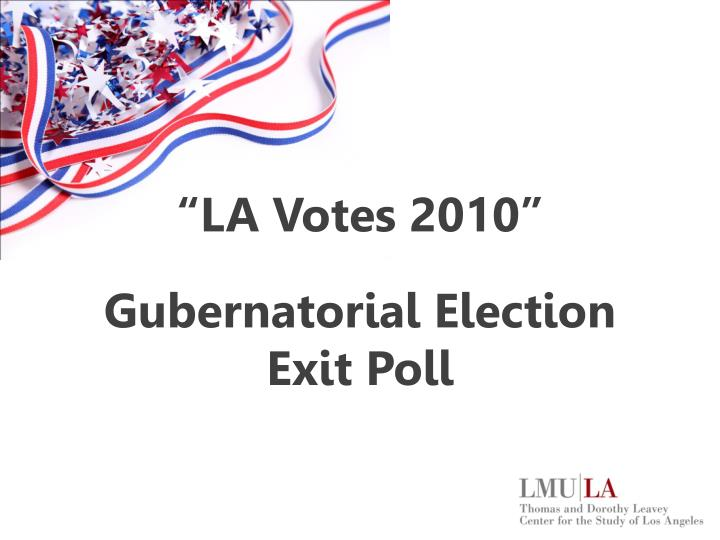 la votes 2010 gubernatorial election exit poll n.