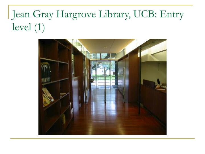 Jean Gray Hargrove Library, UCB: Entry level (1)