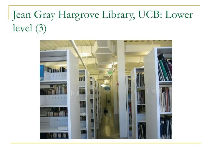 Jean Gray Hargrove Library, UCB: Lower level (3)
