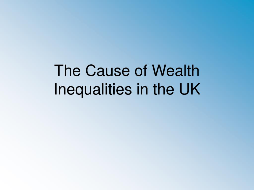the cause of wealth inequalities in the uk l.
