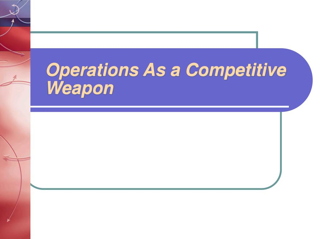 operations as a competitive weapon l.