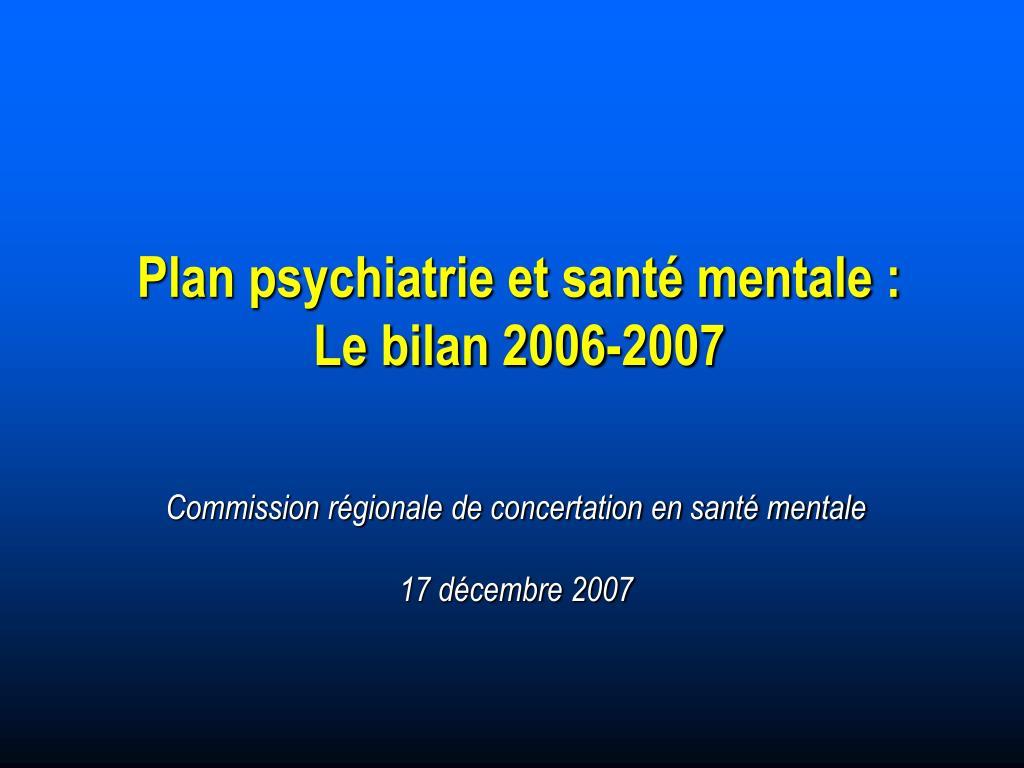 plan psychiatrie et sant mentale le bilan 2006 2007 l.