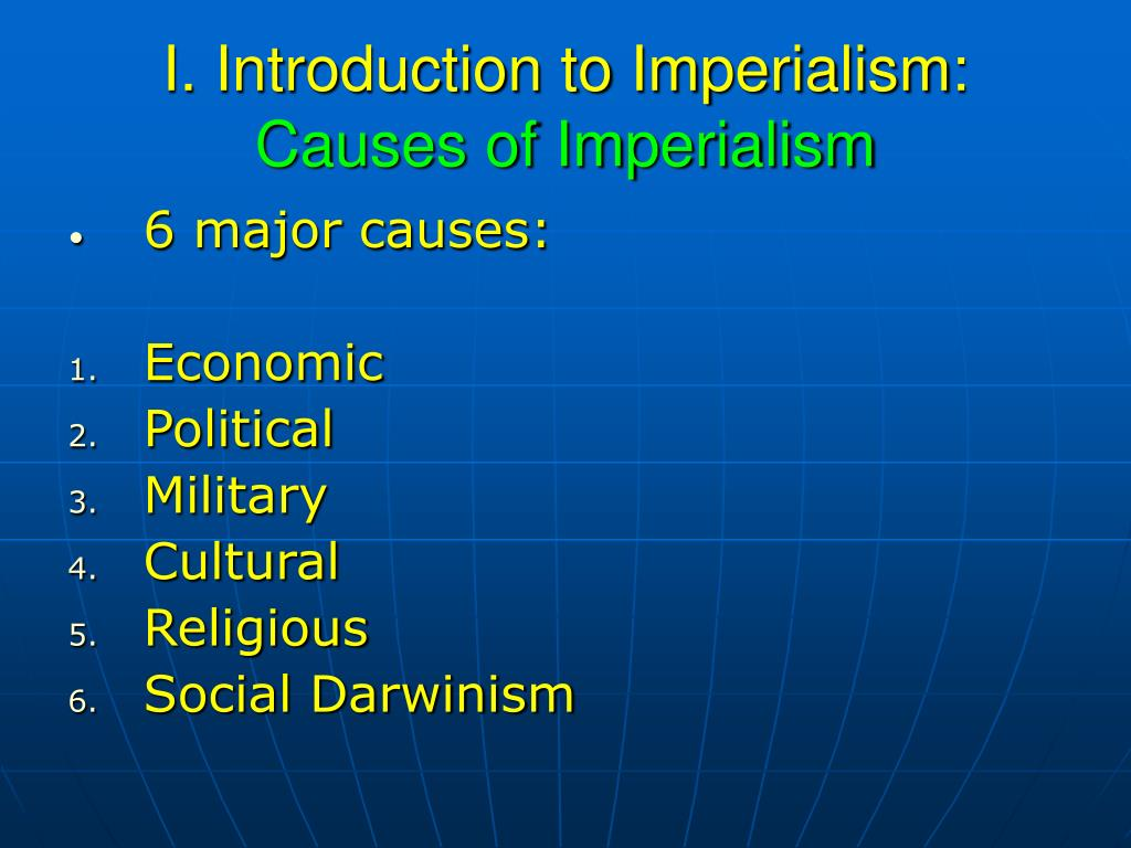 imperialism causes Causes of ww1: imperialism imperialism is when a country takes over new lands or countries and makes them subject to their rule by 1900 the british empire extended over five continents and france had control of large areas of africa.