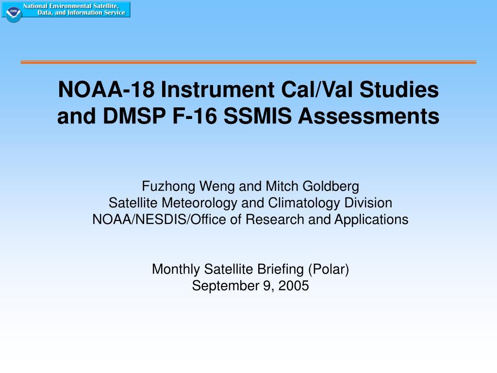 noaa 18 instrument cal val studies and dmsp f 16 ssmis assessments l.