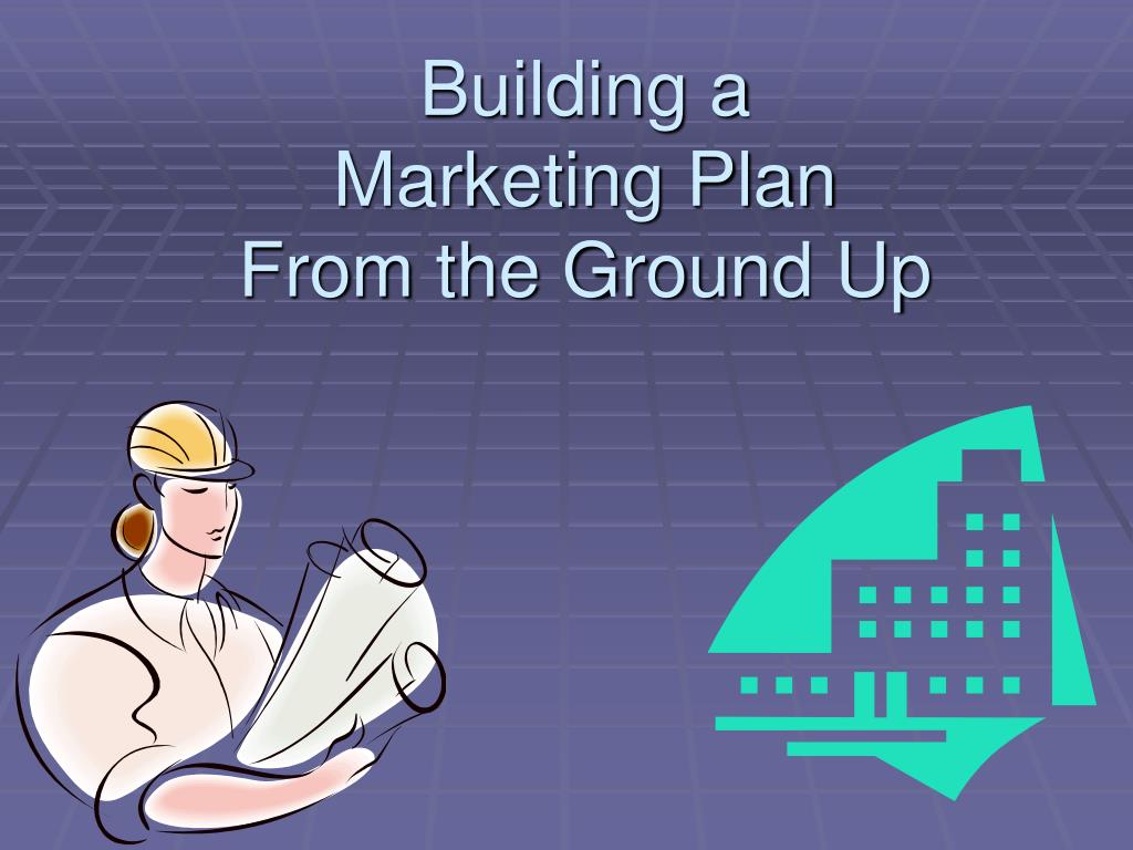 building a marketing plan from the ground up l.