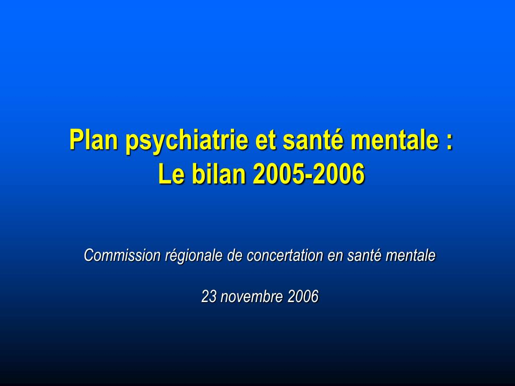 plan psychiatrie et sant mentale le bilan 2005 2006 l.