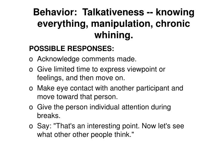 Behavior talkativeness knowing everything manipulation chronic whining