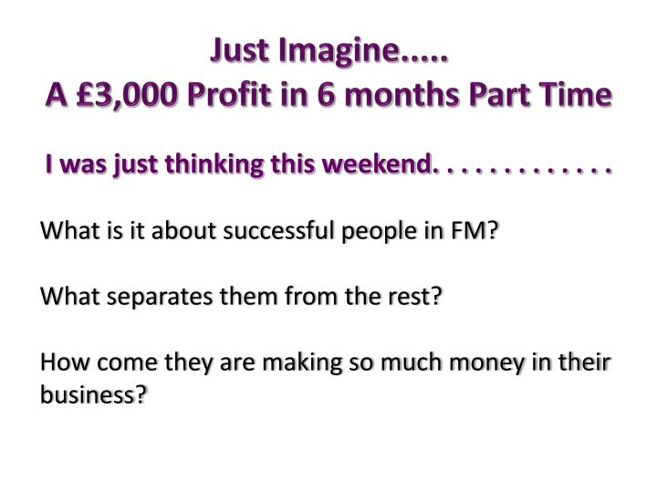 Just imagine a 3 000 profit in 6 months part time