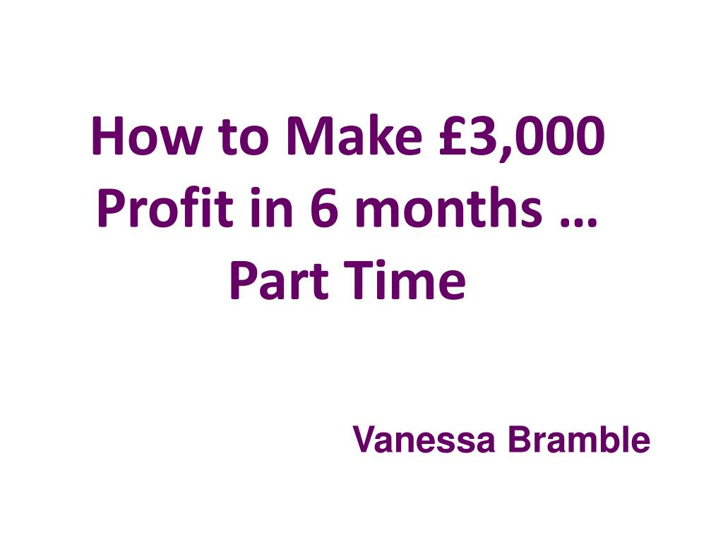 How to Make £3,000 Profit in 6 months …  Part Time