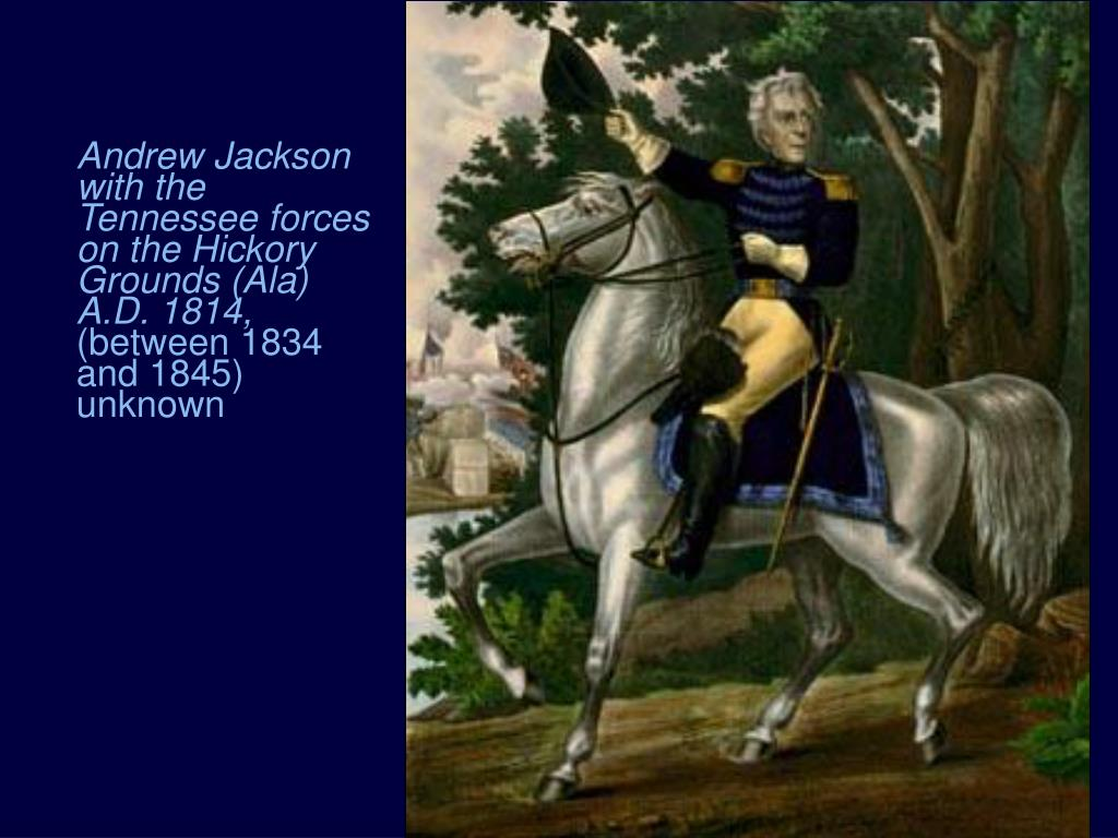 Andrew Jackson with the Tennessee forces on the Hickory Grounds (Ala) A.D. 1814,
