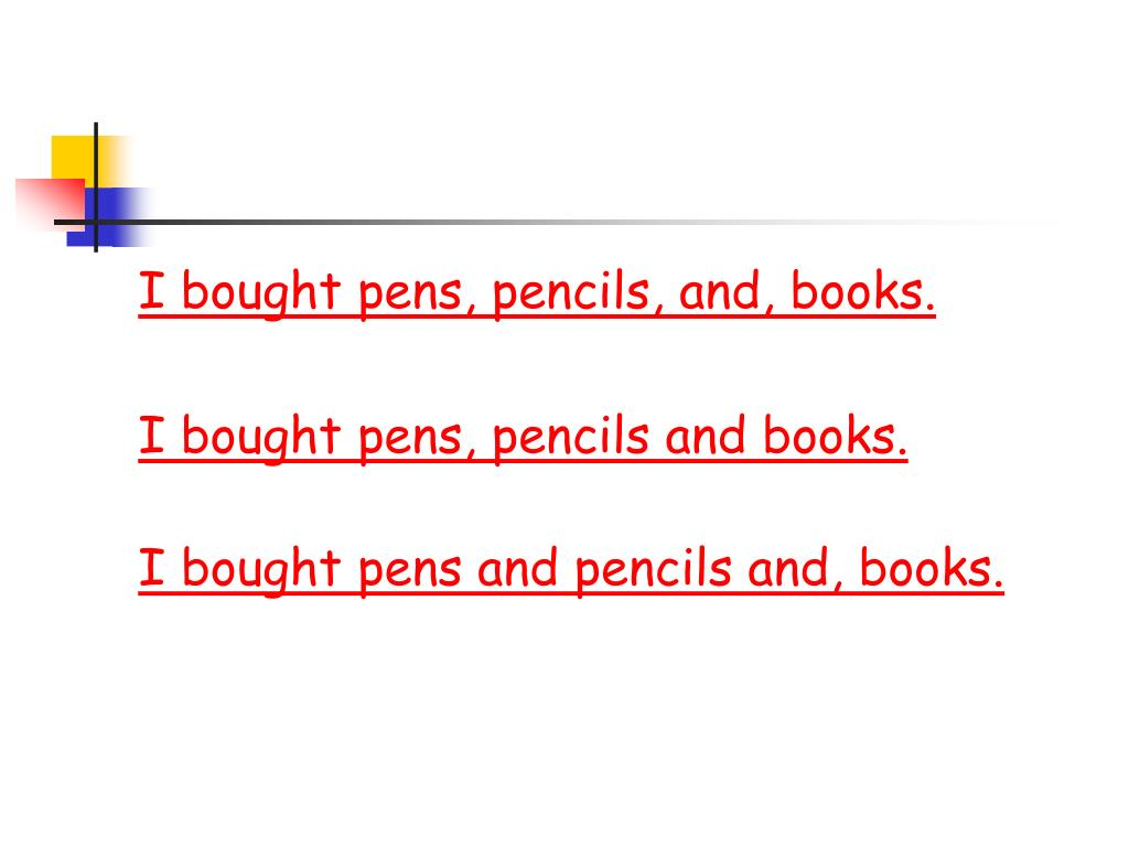 I bought pens, pencils, and, books.
