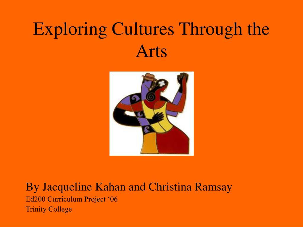 exploring cultures through the arts l.