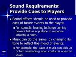 sound requirements provide cues to players