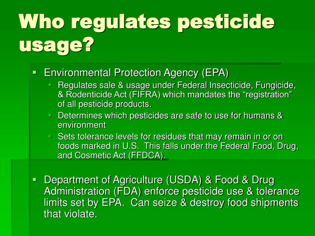 Who regulates pesticide usage?