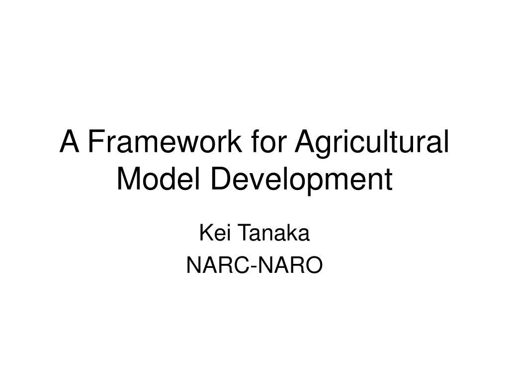 a framework for agricultural model development l.