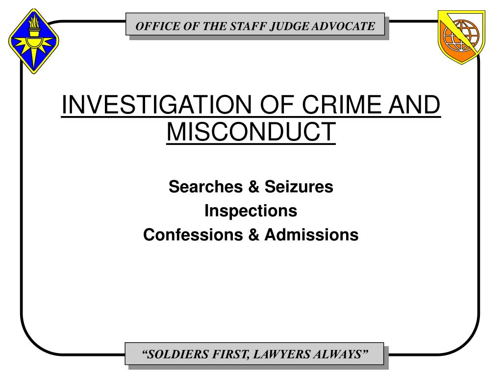 INVESTIGATION OF CRIME AND MISCONDUCT