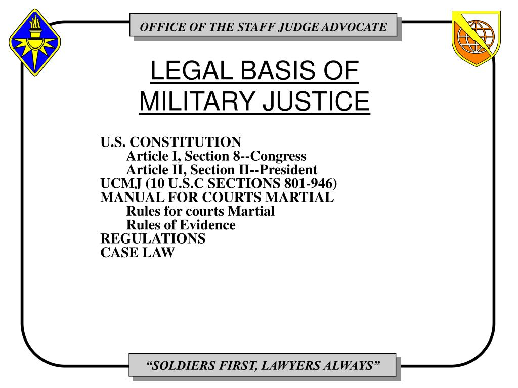 LEGAL BASIS OF MILITARY JUSTICE