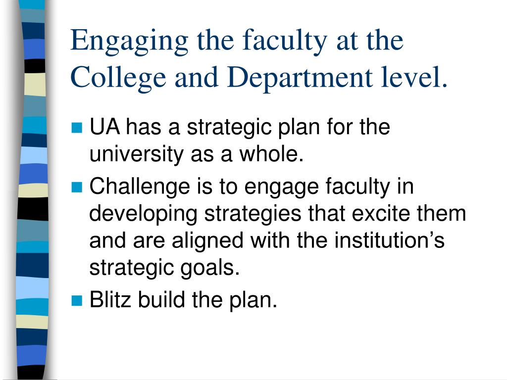 Engaging the faculty at the College and Department level.