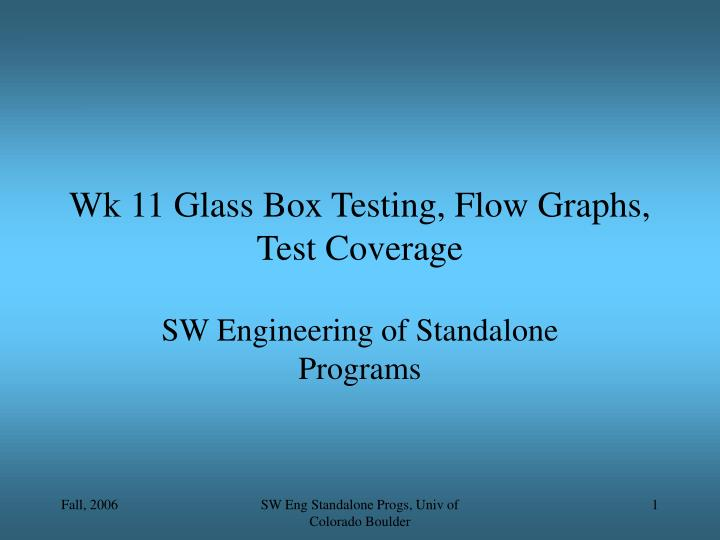 Wk 11 glass box testing flow graphs test coverage
