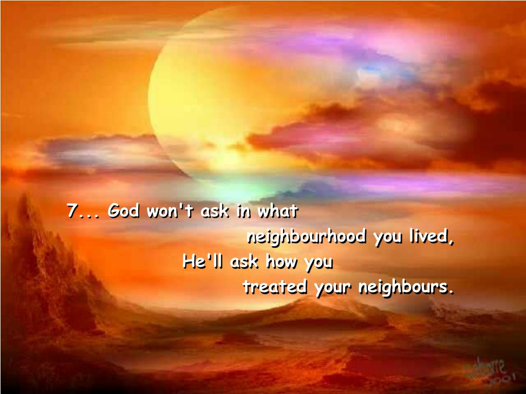 7... God won't ask in what
