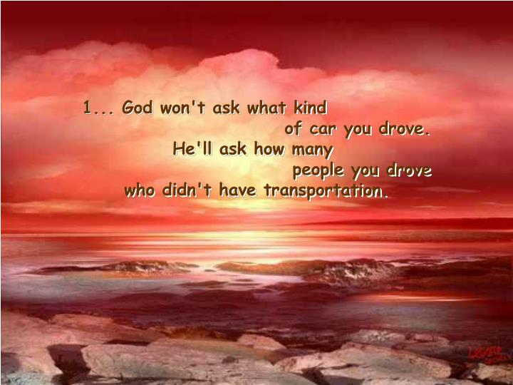 1... God won't ask what kind