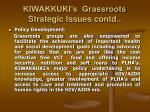 kiwakkuki s grassroots strategic issues contd