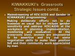 kiwakkuki s grassroots strategic issues contd16