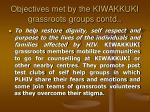 objectives met by the kiwakkuki grassroots groups contd