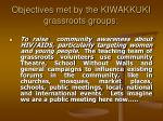objectives met by the kiwakkuki grassroots groups