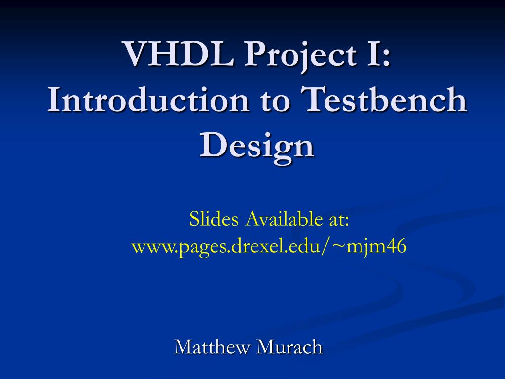PPT - VHDL Project I: Introduction to Testbench Design
