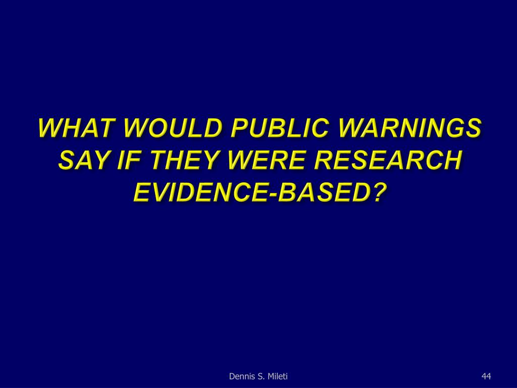 WHAT WOULD PUBLIC WARNINGS SAY IF THEY WERE RESEARCH EVIDENCE-BASED?